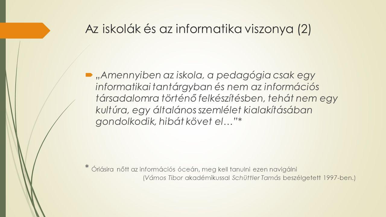 """Az iskolák és az informatika viszonya (2)  """"Amennyiben az iskola, a pedagógia csak egy informatikai tantárgyban és nem az információs társadalomra tö"""