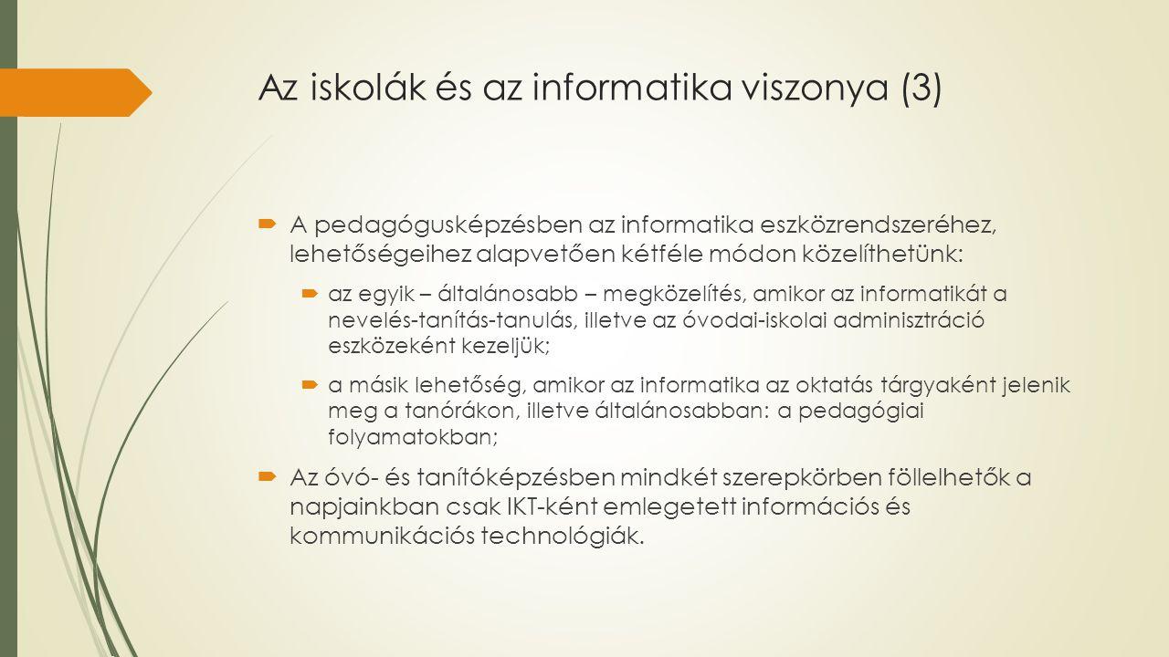 Az iskolák és az informatika viszonya (3)  A pedagógusképzésben az informatika eszközrendszeréhez, lehetőségeihez alapvetően kétféle módon közelíthet
