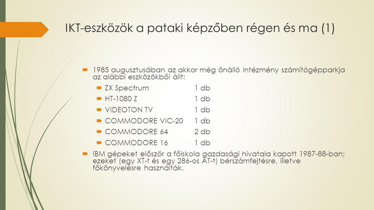 IKT-eszközök a pataki képzőben régen és ma (1)  1985 augusztusában az akkor még önálló intézmény számítógépparkja az alábbi eszközökből állt:  ZX Sp