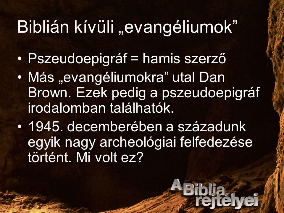 """Biblián kívüli """"evangéliumok"""" Pszeudoepigráf = hamis szerzőPszeudoepigráf = hamis szerző Más """"evangéliumokra"""" utal Dan Brown. Ezek pedig a pszeudoepig"""