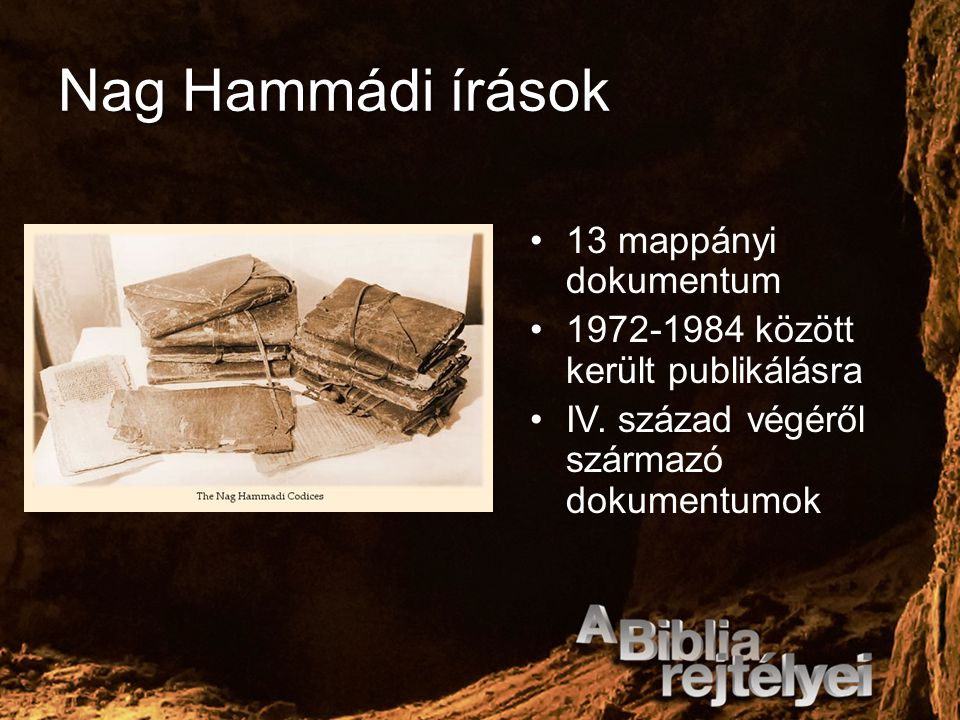 Nag Hammádi írások 13 mappányi dokumentum 1972-1984 között került publikálásra IV. század végéről származó dokumentumok