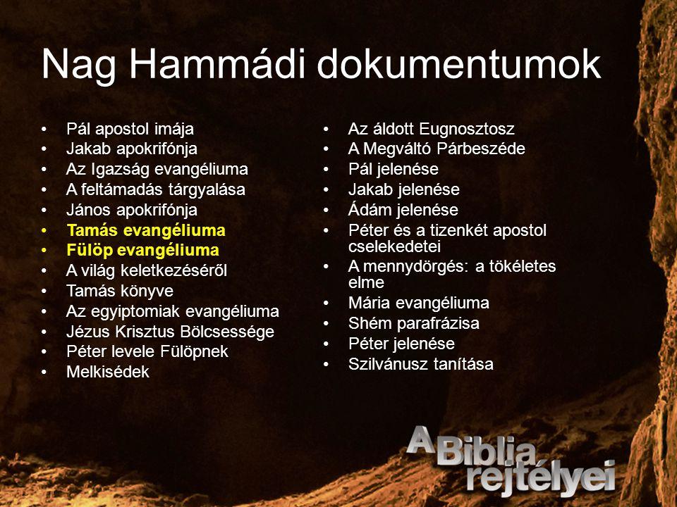 Nag Hammádi dokumentumok Pál apostol imájaPál apostol imája Jakab apokrifónjaJakab apokrifónja Az Igazság evangéliumaAz Igazság evangéliuma A feltámad