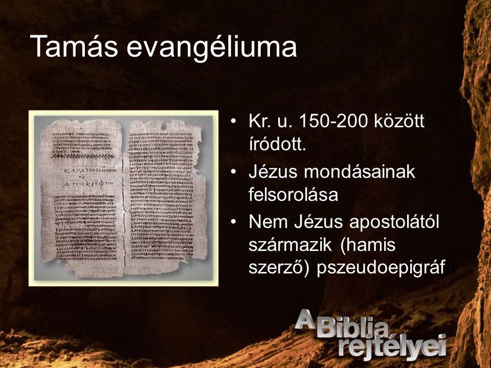 Tamás evangéliuma Kr. u. 150-200 között íródott. Jézus mondásainak felsorolása Nem Jézus apostolától származik (hamis szerző) pszeudoepigráf )!