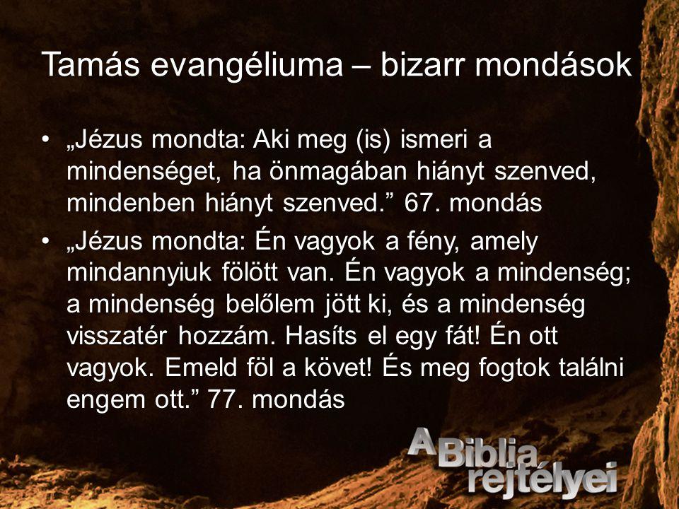 """Tamás evangéliuma – bizarr mondások """"Jézus mondta: Aki meg (is) ismeri a mindenséget, ha önmagában hiányt szenved, mindenben hiányt szenved."""" 67. mond"""