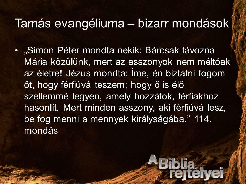 """Tamás evangéliuma – bizarr mondások """"Simon Péter mondta nekik: Bárcsak távozna Mária közülünk, mert az asszonyok nem méltóak az életre! Jézus mondta:"""
