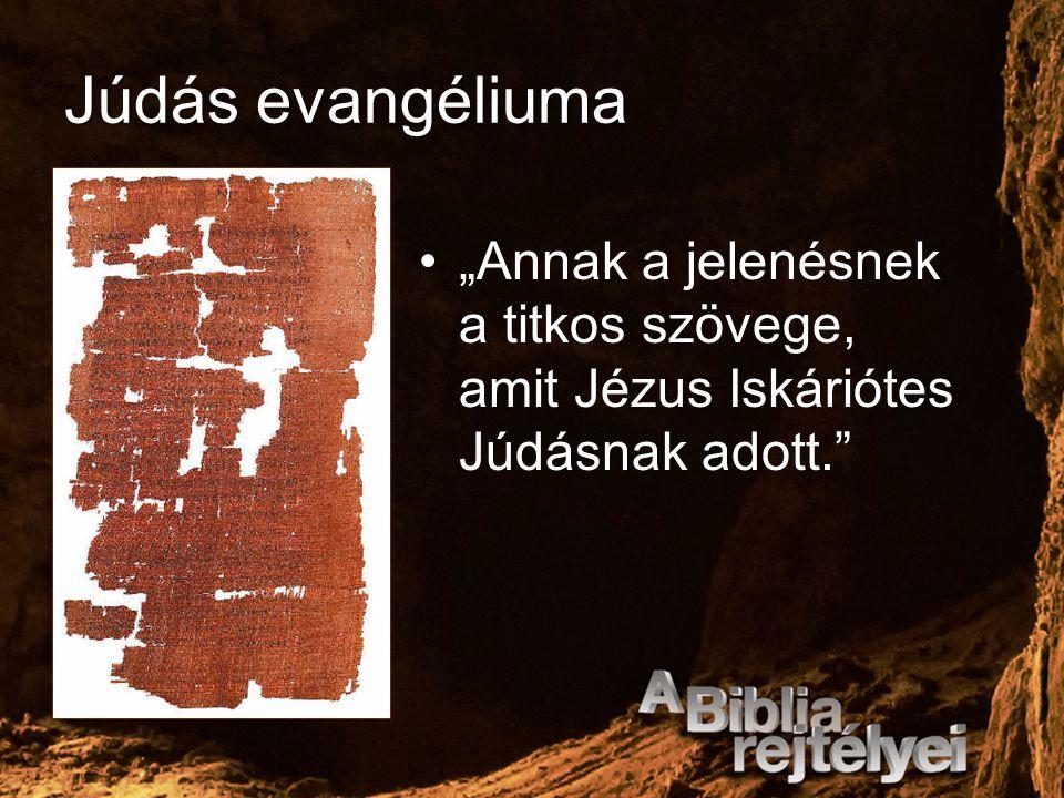 """Júdás evangéliuma """"Annak a jelenésnek a titkos szövege, amit Jézus Iskáriótes Júdásnak adott."""""""
