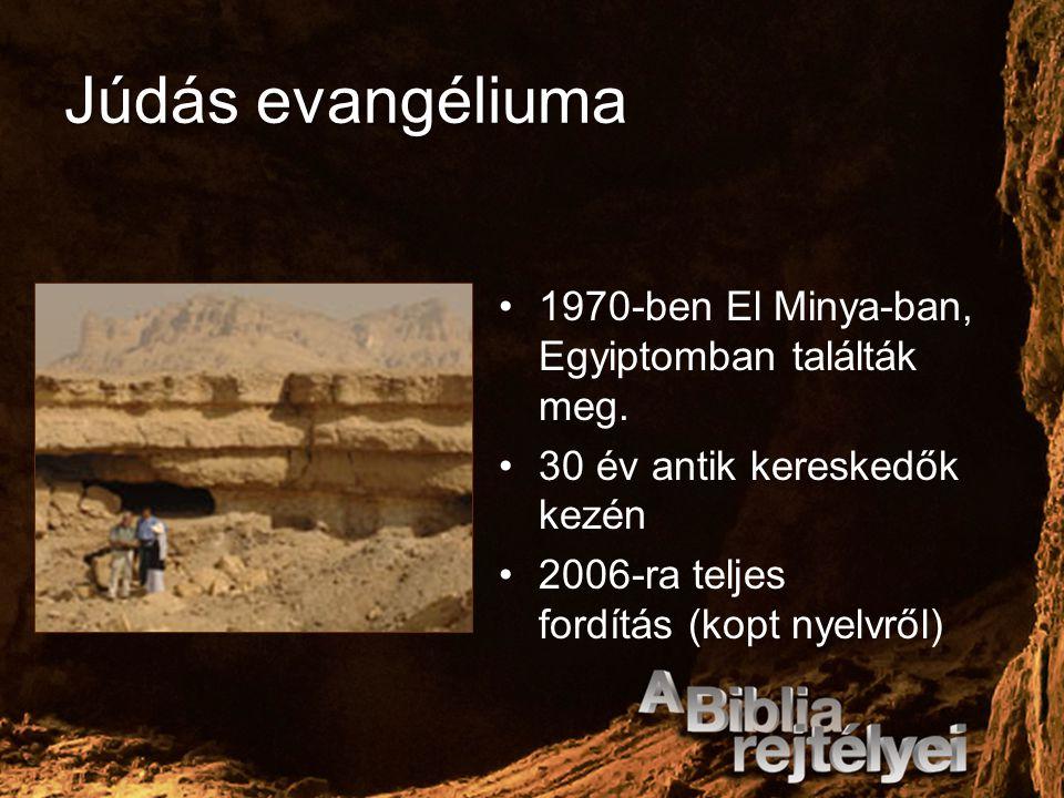 Júdás evangéliuma 1970-ben El Minya-ban, Egyiptomban találták meg. 30 év antik kereskedők kezén 2006-ra teljes fordítás (kopt nyelvről)