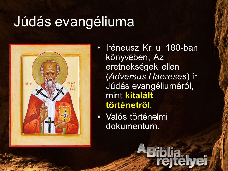 Júdás evangéliuma Iréneusz Kr. u. 180-ban könyvében, Az eretnekségek ellen (Adversus Haereses) ír Júdás evangéliumáról, mint kitalált történetről. Val