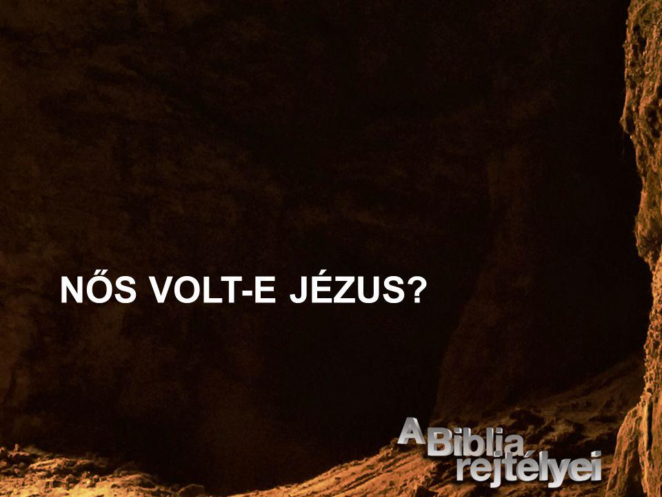 NŐS VOLT-E JÉZUS?