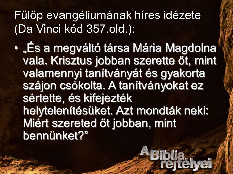 """Fülöp evangéliumának híres idézete (Da Vinci kód 357.old.): """"És a megváltó társa Mária Magdolna vala. Krisztus jobban szerette őt, mint valamennyi tan"""