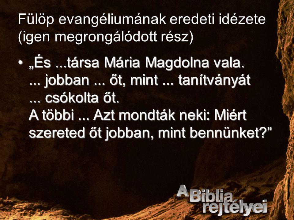 """Fülöp evangéliumának eredeti idézete (igen megrongálódott rész) """"És...társa Mária Magdolna vala.... jobban... őt, mint... tanítványát... csókolta őt."""
