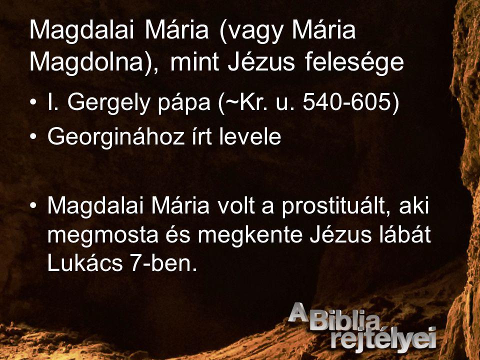 Magdalai Mária (vagy Mária Magdolna), mint Jézus felesége I. Gergely pápa (~Kr. u. 540-605)I. Gergely pápa (~Kr. u. 540-605) Georginához írt leveleGeo
