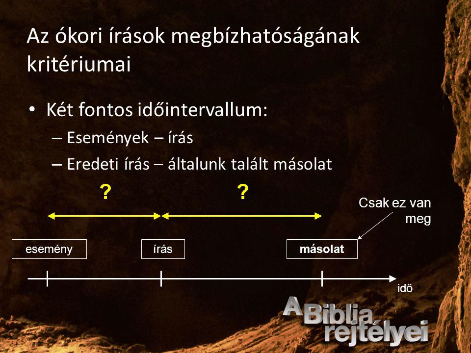 Az ókori írások megbízhatóságának kritériumai Két fontos időintervallum: – Események – írás – Eredeti írás – általunk talált másolat idő eseményírásmá