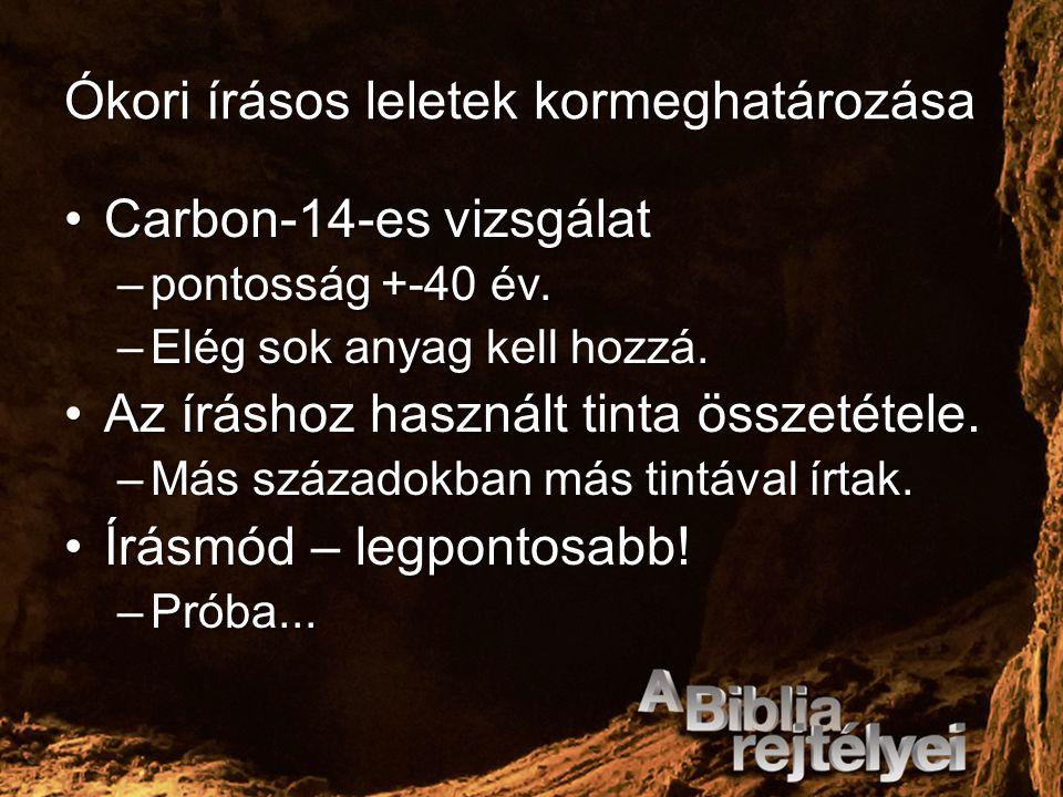 Ókori írásos leletek kormeghatározása Carbon-14-es vizsgálatCarbon-14-es vizsgálat –pontosság +-40 év. –Elég sok anyag kell hozzá. Az íráshoz használt