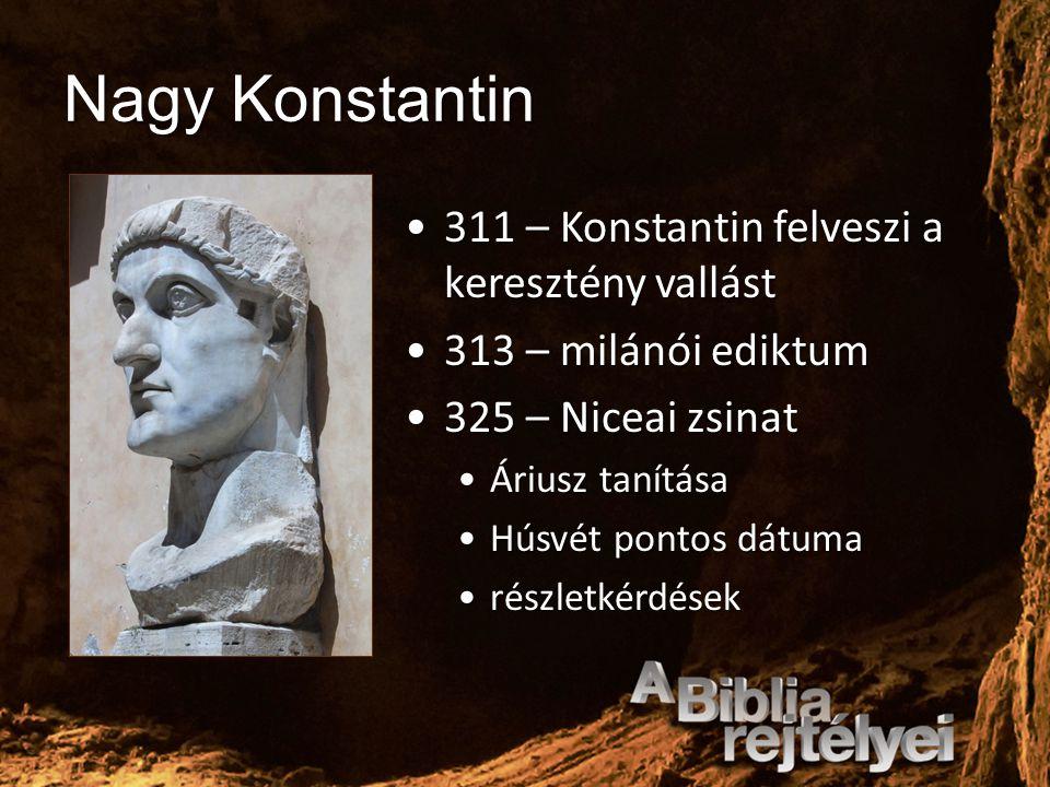 Nagy Konstantin 311 – Konstantin felveszi a keresztény vallást311 – Konstantin felveszi a keresztény vallást 313 – milánói ediktum313 – milánói ediktu