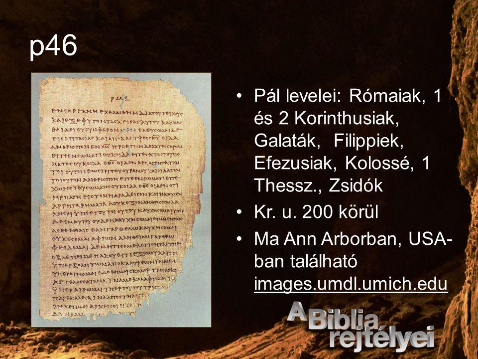 p46 Pál levelei: Rómaiak, 1 és 2 Korinthusiak, Galaták, Filippiek, Efezusiak, Kolossé, 1 Thessz., Zsidók Kr. u. 200 körül Ma Ann Arborban, USA- ban ta