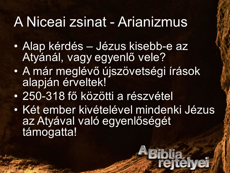 A Niceai zsinat - Arianizmus Alap kérdés – Jézus kisebb-e az Atyánál, vagy egyenlő vele?Alap kérdés – Jézus kisebb-e az Atyánál, vagy egyenlő vele? A
