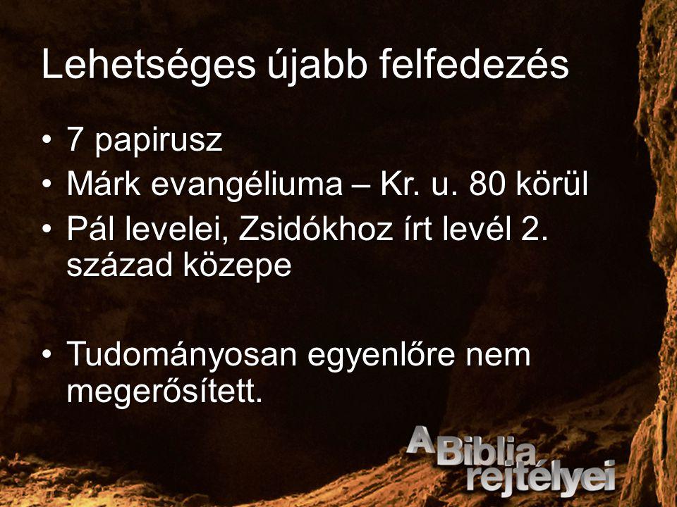 Lehetséges újabb felfedezés 7 papirusz7 papirusz Márk evangéliuma – Kr. u. 80 körülMárk evangéliuma – Kr. u. 80 körül Pál levelei, Zsidókhoz írt levél