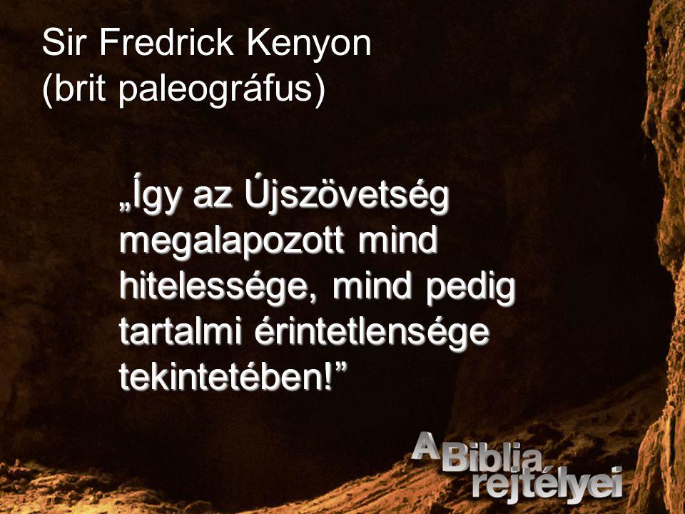 """Sir Fredrick Kenyon (brit paleográfus) """"Így az Újszövetség megalapozott mind hitelessége, mind pedig tartalmi érintetlensége tekintetében!"""""""