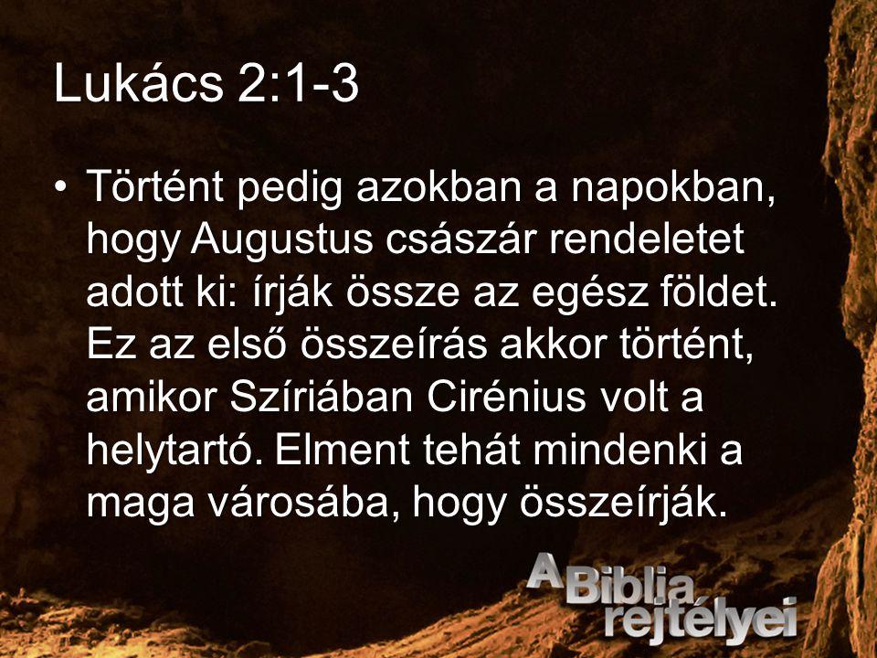 Lukács 2:1-3 Történt pedig azokban a napokban, hogy Augustus császár rendeletet adott ki: írják össze az egész földet. Ez az első összeírás akkor tört