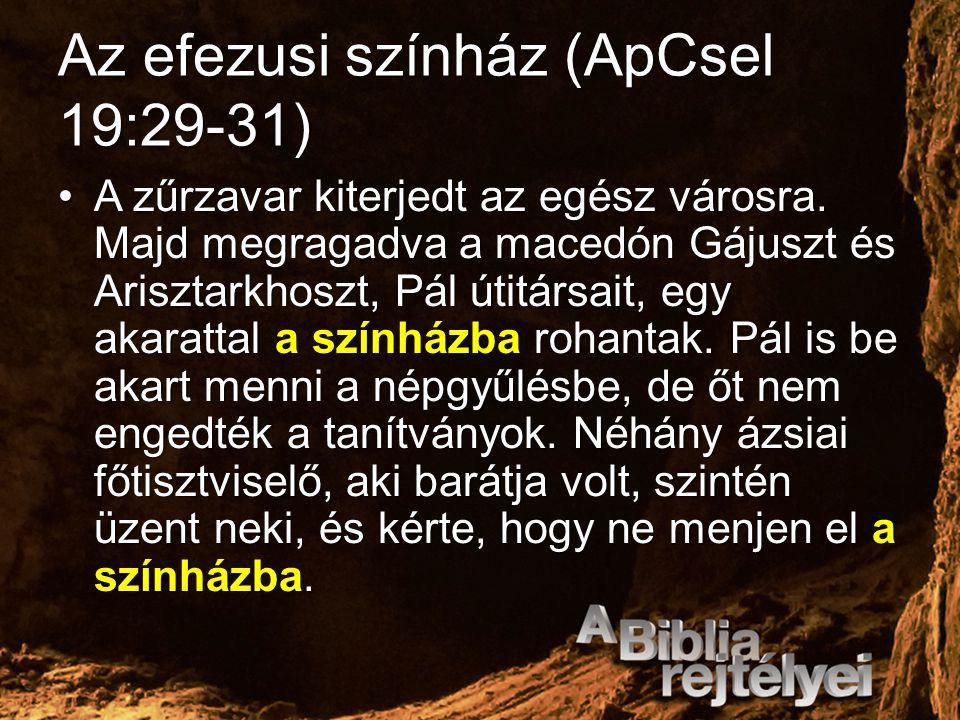 Az efezusi színház (ApCsel 19:29-31) A zűrzavar kiterjedt az egész városra. Majd megragadva a macedón Gájuszt és Arisztarkhoszt, Pál útitársait, egy a