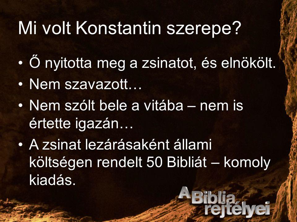 Mi volt Konstantin szerepe? Ő nyitotta meg a zsinatot, és elnökölt.Ő nyitotta meg a zsinatot, és elnökölt. Nem szavazott…Nem szavazott… Nem szólt bele