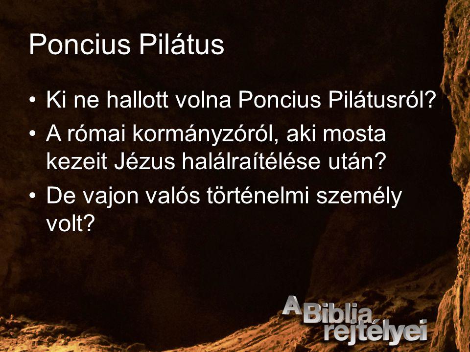 Poncius Pilátus Ki ne hallott volna Poncius Pilátusról?Ki ne hallott volna Poncius Pilátusról? A római kormányzóról, aki mosta kezeit Jézus halálraíté