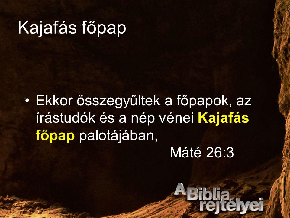 Kajafás főpap Ekkor összegyűltek a főpapok, az írástudók és a nép vénei Kajafás főpap palotájában, Máté 26:3Ekkor összegyűltek a főpapok, az írástudók