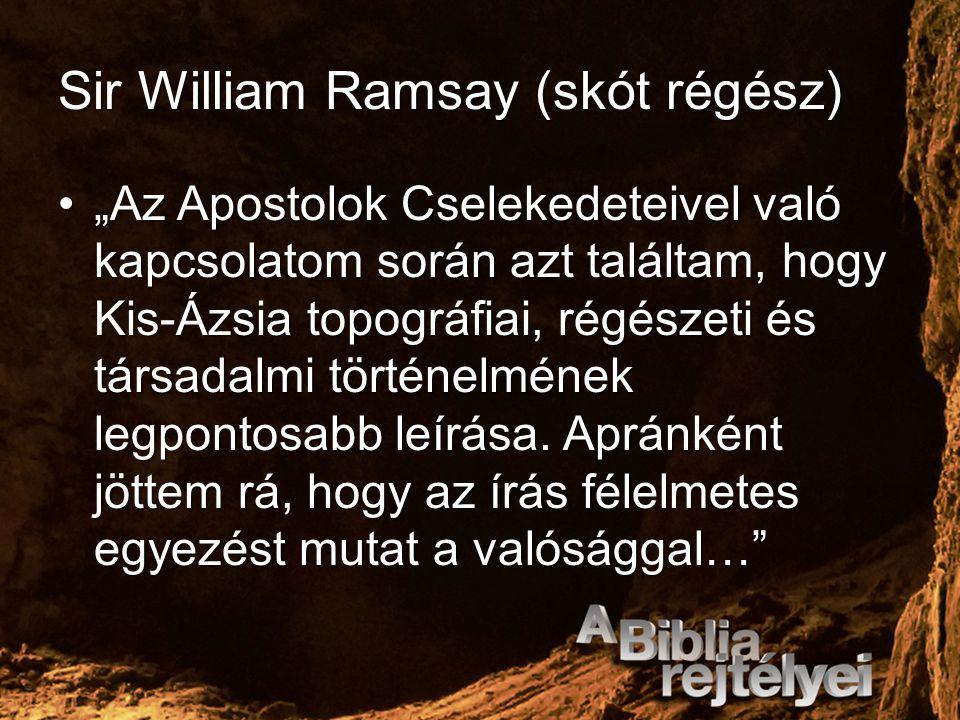 """Sir William Ramsay (skót régész) """"Az Apostolok Cselekedeteivel való kapcsolatom során azt találtam, hogy Kis-Ázsia topográfiai, régészeti és társadalm"""