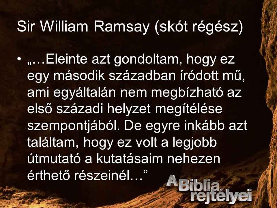 """Sir William Ramsay (skót régész) """"…Eleinte azt gondoltam, hogy ez egy második században íródott mű, ami egyáltalán nem megbízható az első századi hely"""