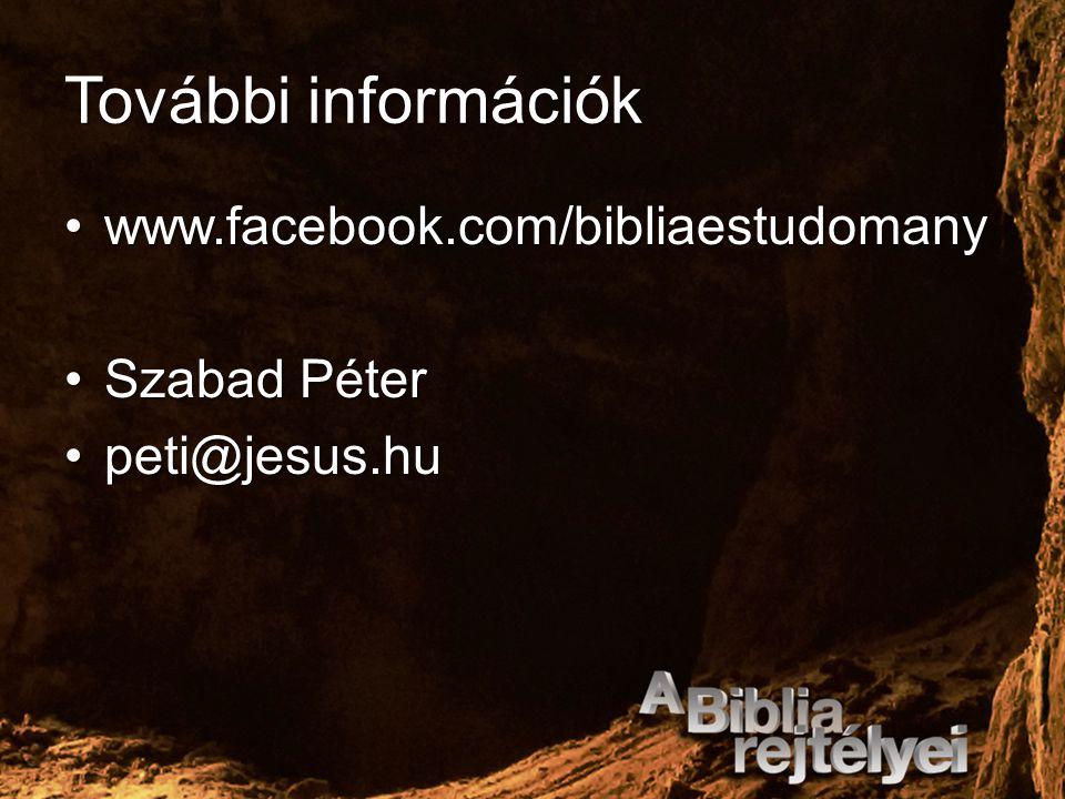További információk www.facebook.com/bibliaestudomanywww.facebook.com/bibliaestudomany Szabad PéterSzabad Péter peti@jesus.hupeti@jesus.hu