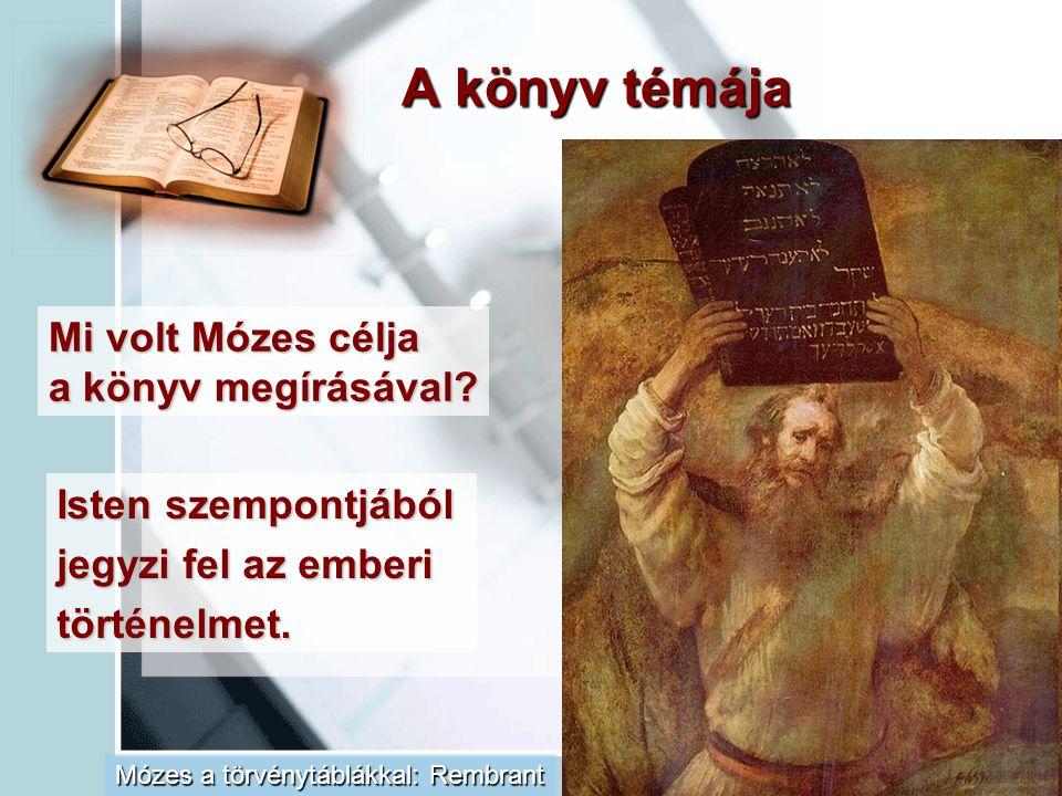 A könyv témája Mózes a törvénytáblákkal: Rembrant Mi volt Mózes célja a könyv megírásával? Isten szempontjából jegyzi fel az emberi történelmet.