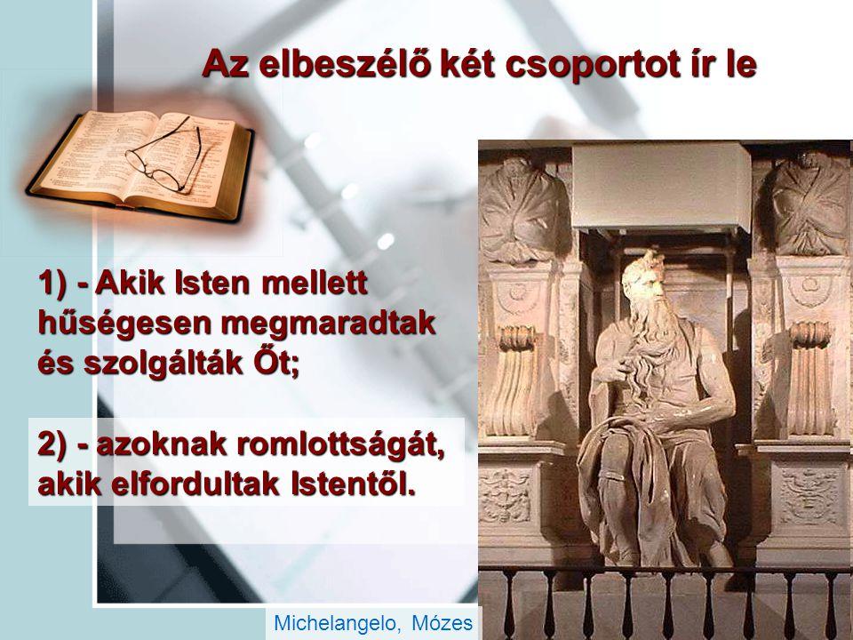 Az elbeszélő két csoportot ír le Michelangelo, Mózes 1) - Akik Isten mellett hűségesen megmaradtak és szolgálták Őt; 2) - azoknak romlottságát, akik e
