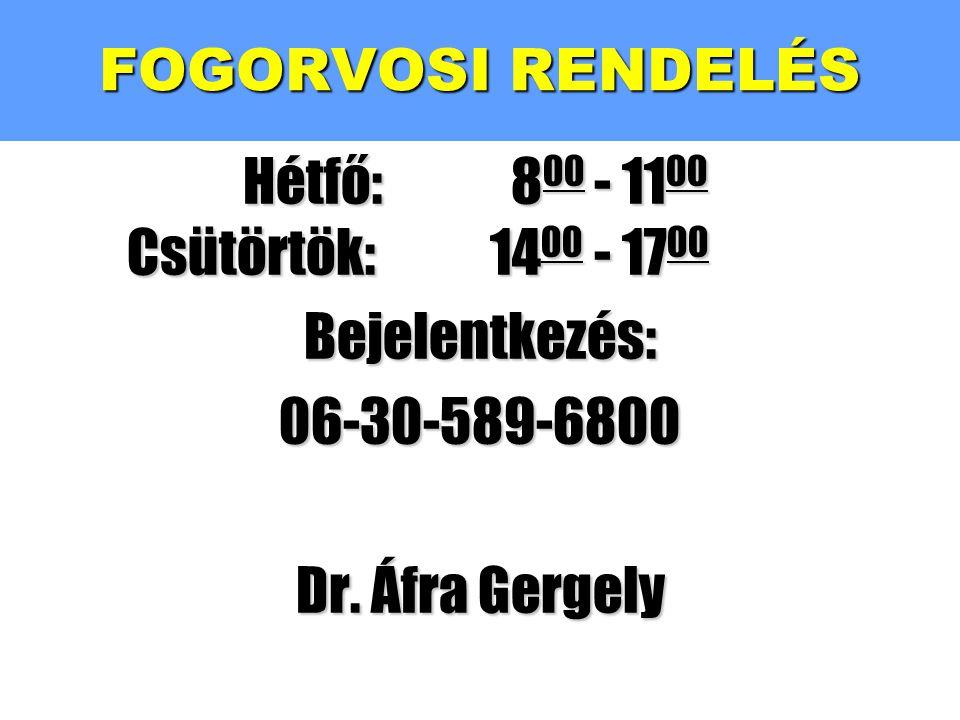 FOGORVOSI RENDELÉS Hétfő: 800 - 1100 Csütörtök:1400 - 1700 Bejelentkezés: 06-30-589-6800 Dr. Áfra Gergely