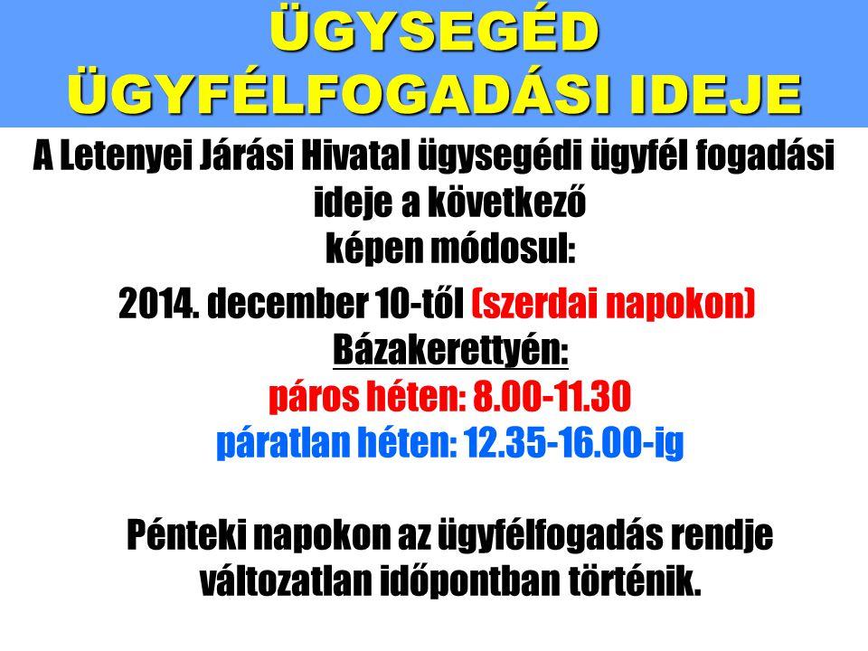 ÜGYSEGÉD ÜGYFÉLFOGADÁSI IDEJE A Letenyei Járási Hivatal ügysegédi ügyfél fogadási ideje a következő képen módosul: 2014. december 10-től (szerdai napo