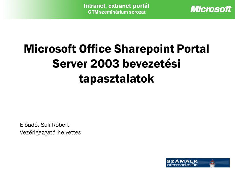 Intranet, extranet portál GTM szeminárium sorozat Microsoft Office Sharepoint Portal Server 2003 bevezetési tapasztalatok Előadó: Sali Róbert Vezérigazgató helyettes