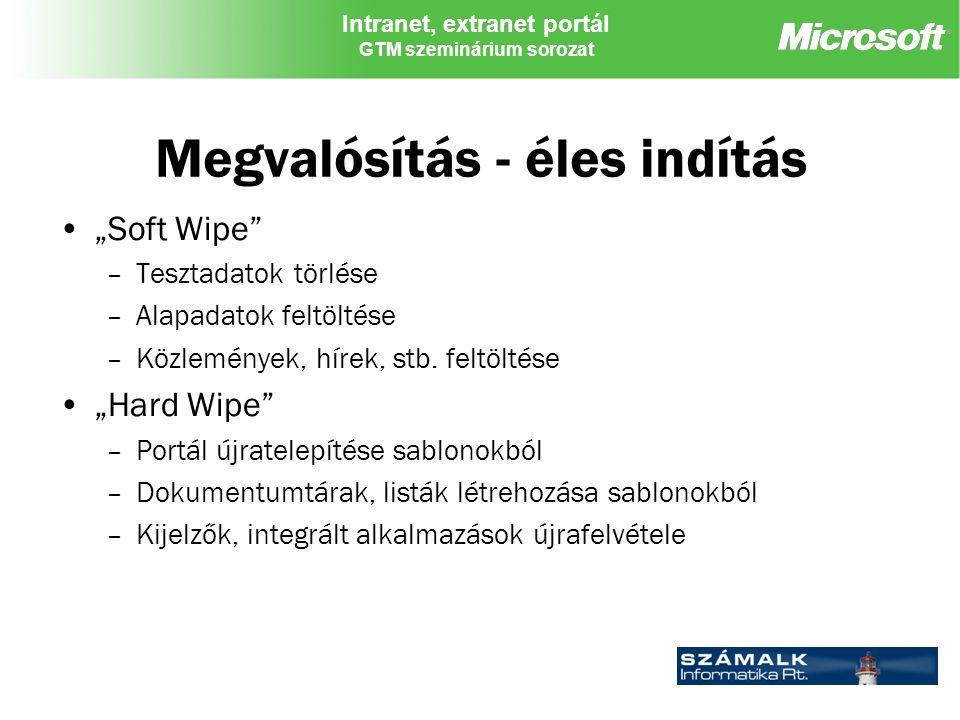 """Intranet, extranet portál GTM szeminárium sorozat Megvalósítás - éles indítás """"Soft Wipe –Tesztadatok törlése –Alapadatok feltöltése –Közlemények, hírek, stb."""