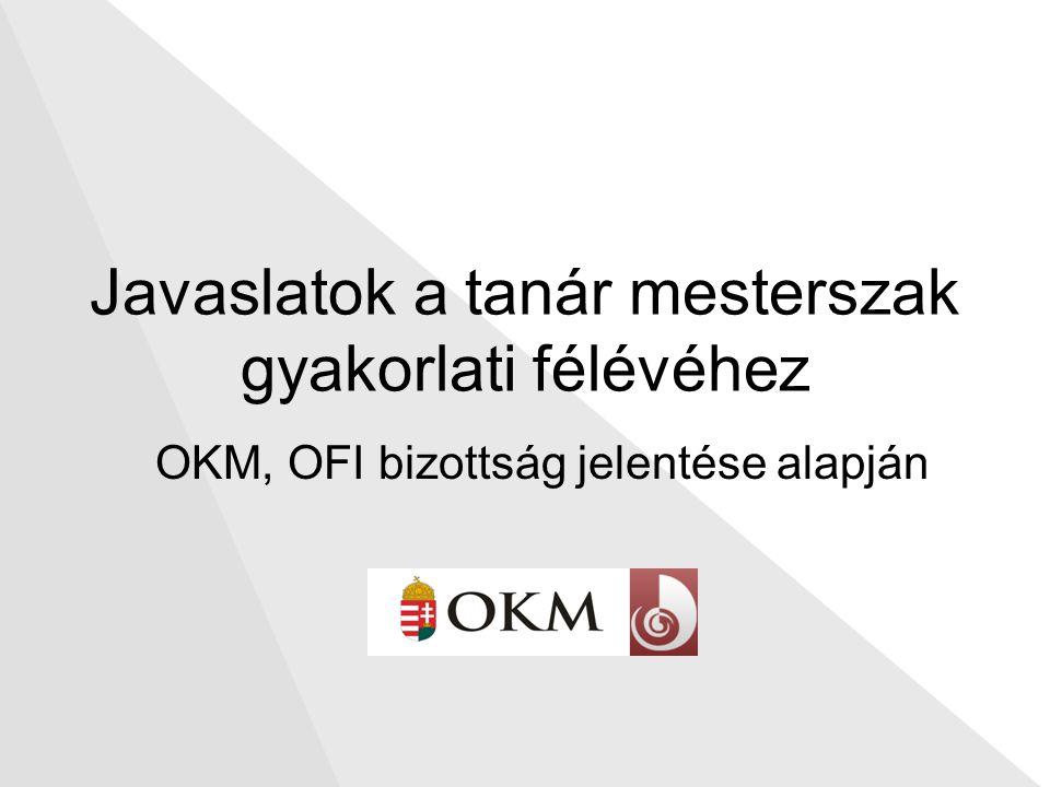 Javaslatok a tanár mesterszak gyakorlati félévéhez OKM, OFI bizottság jelentése alapján