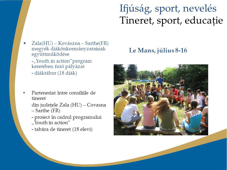 """Ifjúság, sport, nevelés Tineret, sport, educaţie Zala(HU) – Kovászna – Sarthe(FR) megyék diákönkormányzatainak együttműködése -""""Youth in action""""progra"""