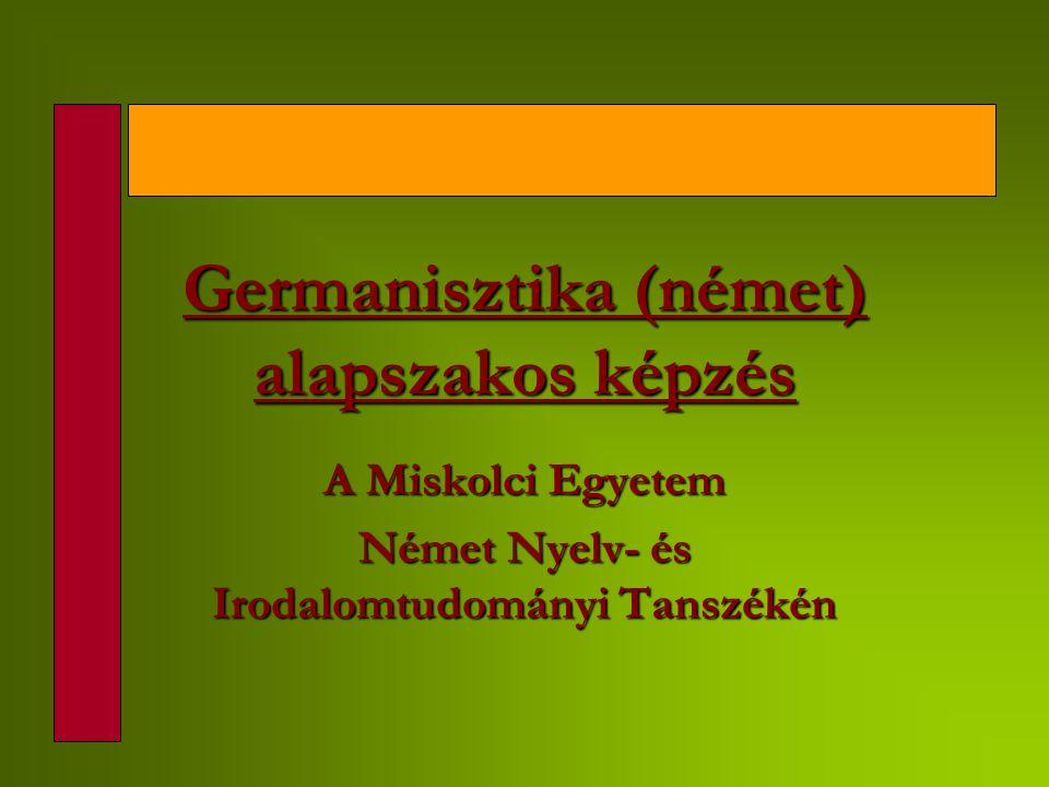 Tájékoztató Germanisztika, német alapszakos bölcsész képzésről a Miskolci Egyetemen SZERETETTEL KÖSZÖNTÜNK MINDEN KEDVES ÉRDEKLŐDŐT.