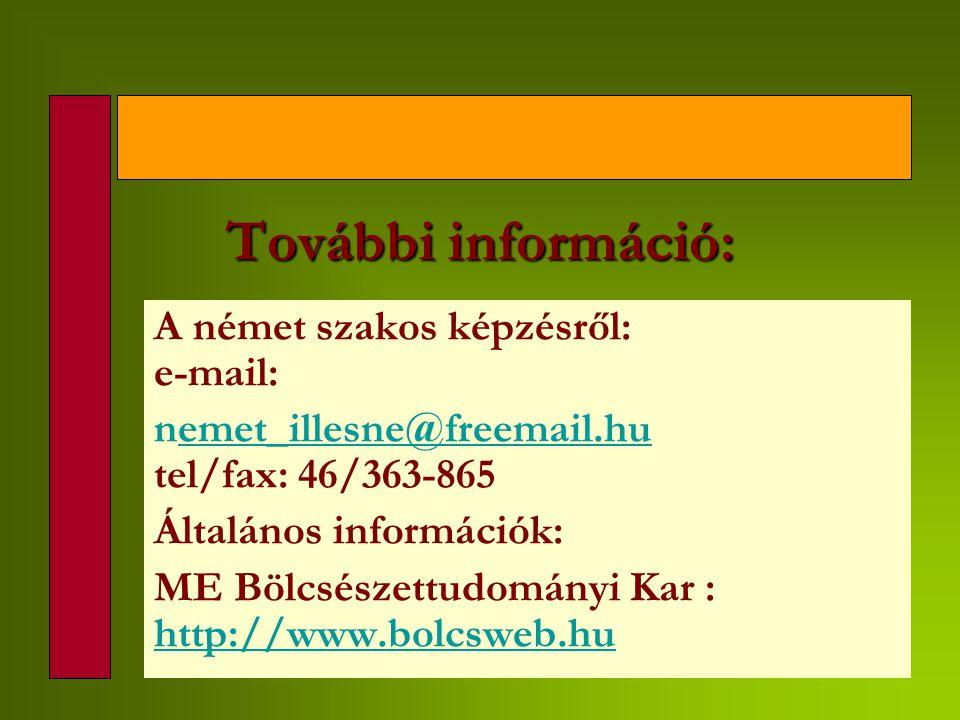 További információ: A német szakos képzésről: e-mail: nemet_illesne@freemail.hu tel/fax: 46/363-865emet_illesne@freemail.hu Általános információk: ME Bölcsészettudományi Kar : http://www.bolcsweb.hu http://www.bolcsweb.hu