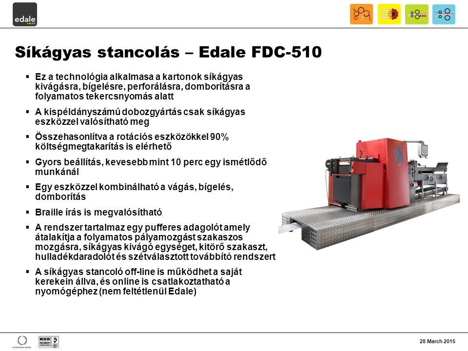 28 March 2015 Síkágyas stancolás – Edale FDC-510  Ez a technológia alkalmasa a kartonok síkágyas kivágásra, bígelésre, perforálásra, domborításra a f