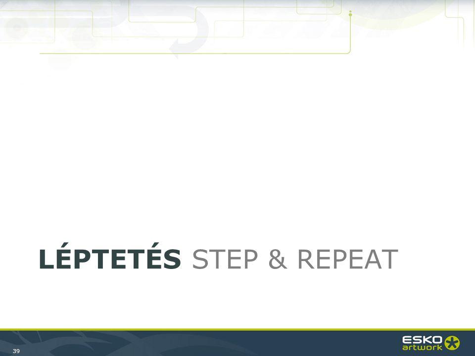 39 LÉPTETÉS STEP & REPEAT