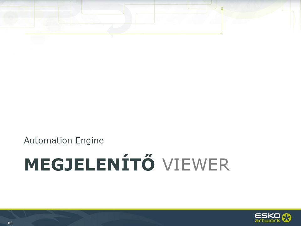 60 MEGJELENÍTŐ VIEWER Automation Engine
