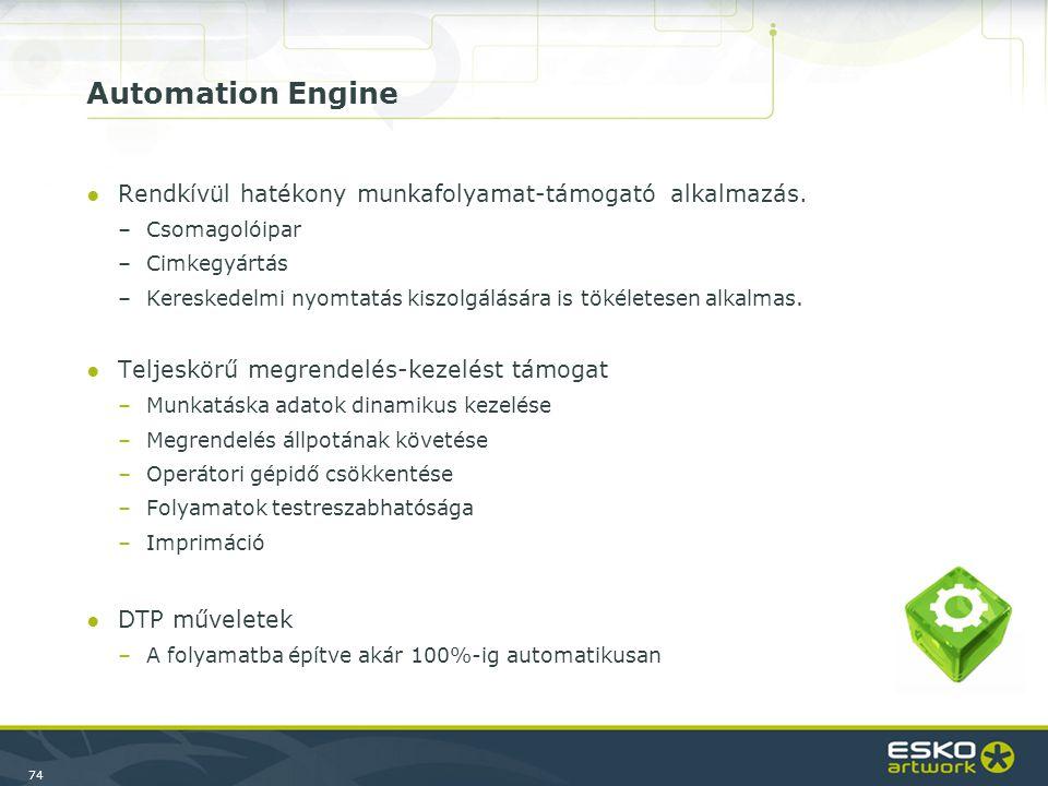 74 Automation Engine ●Rendkívül hatékony munkafolyamat-támogató alkalmazás.