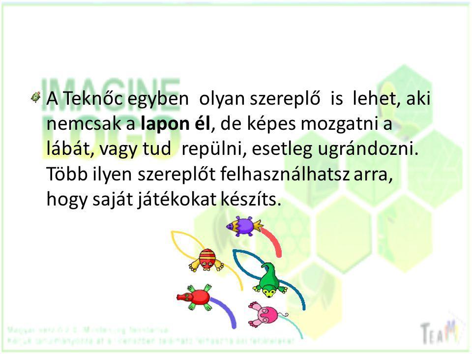 A Teknőc egyben olyan szereplő is lehet, aki nemcsak a lapon él, de képes mozgatni a lábát, vagy tud repülni, esetleg ugrándozni. Több ilyen szereplőt
