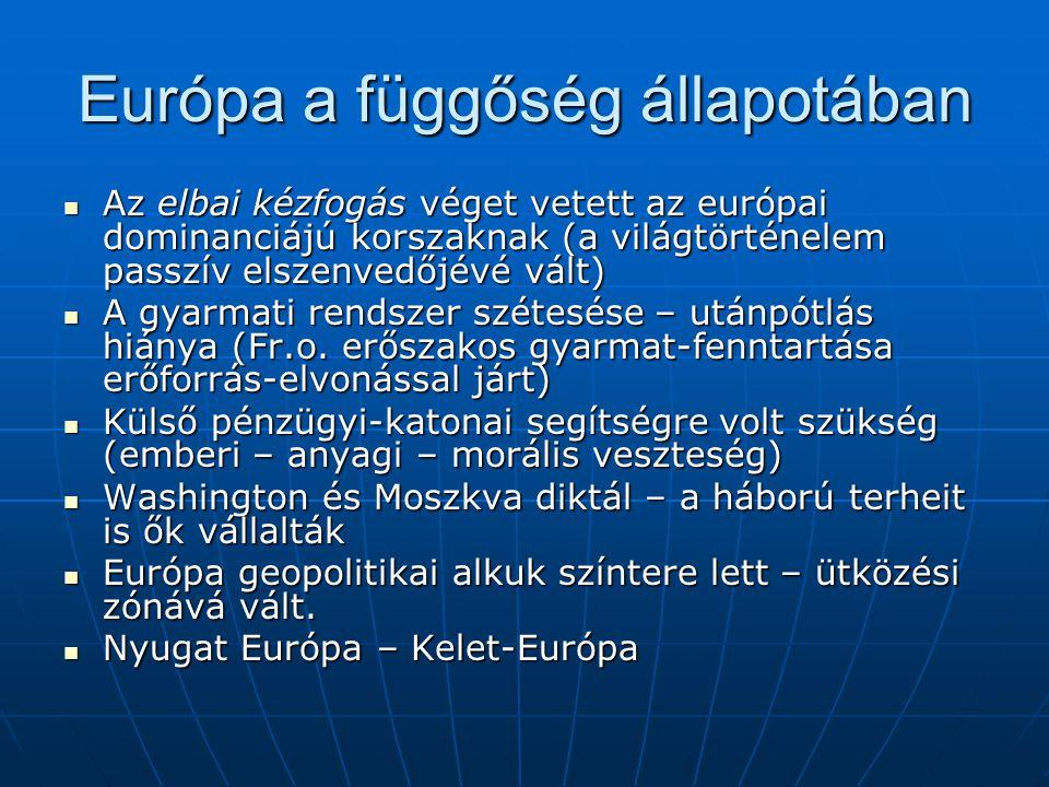Európa a függőség állapotában Az elbai kézfogás véget vetett az európai dominanciájú korszaknak (a világtörténelem passzív elszenvedőjévé vált) Az elb