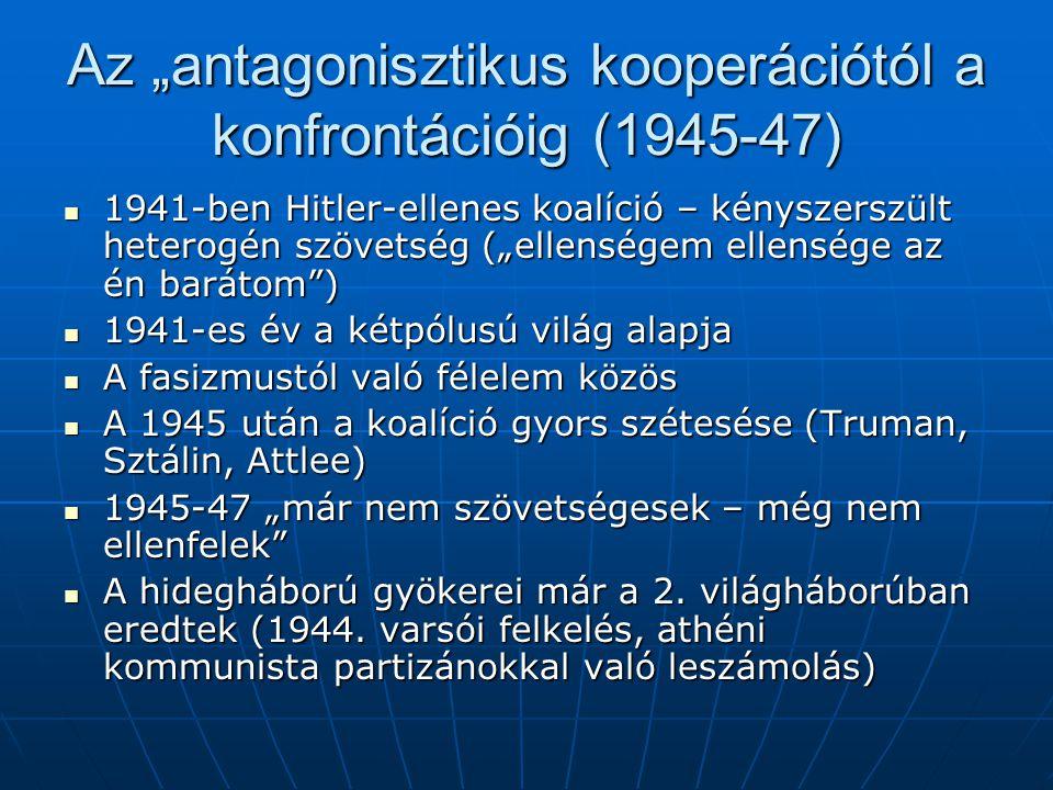"""Az """"antagonisztikus kooperációtól a konfrontációig (1945-47) 1941-ben Hitler-ellenes koalíció – kényszerszült heterogén szövetség (""""ellenségem ellensé"""