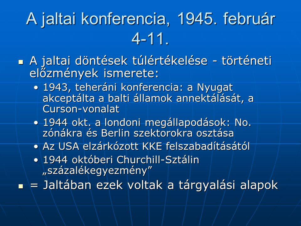 A jaltai konferencia, 1945. február 4-11. A jaltai döntések túlértékelése - történeti előzmények ismerete: A jaltai döntések túlértékelése - történeti