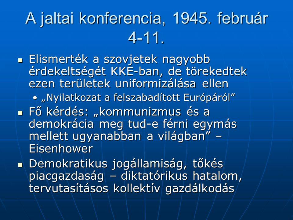 A jaltai konferencia, 1945. február 4-11. Elismerték a szovjetek nagyobb érdekeltségét KKE-ban, de törekedtek ezen területek uniformizálása ellen Elis
